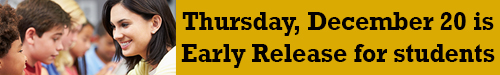 Thursday December 20 is early release for students.