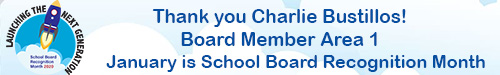 Thank you Charlie Bustillos Board Member Area 1 January is school board recognition month