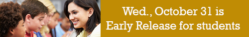 Wed., October 31 is Early Release for students