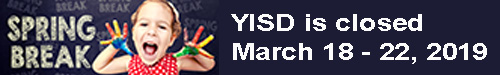 Spring Break YISD is closed March 18-22,2019