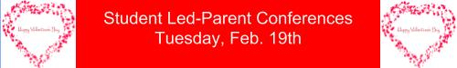 Student Led Conferences Feb. 19 from 4:00-7:00pm