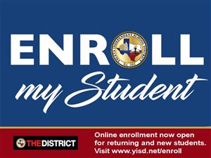 Online Enrollment now open for returning and new students. www.yisd.net/enroll