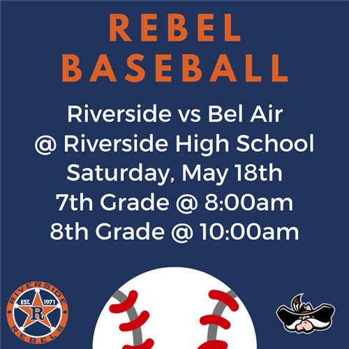 Rebel Baseball. Riverside vs Bel Air at Riverside High School. Saturday May 18th at 8:00am.