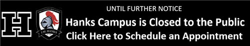 Hanks Campus closed to the public - schedule an Apppointment