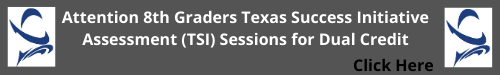 Attention 8th Graders Texas Success Initiative Assessment (TSI) Sessions for Dual Credit